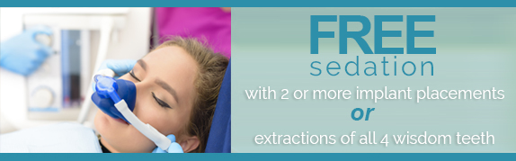 We're happy to offer complimentary sedation with 2 or more implant placements OR extractions of all 4 wisdom teeth.